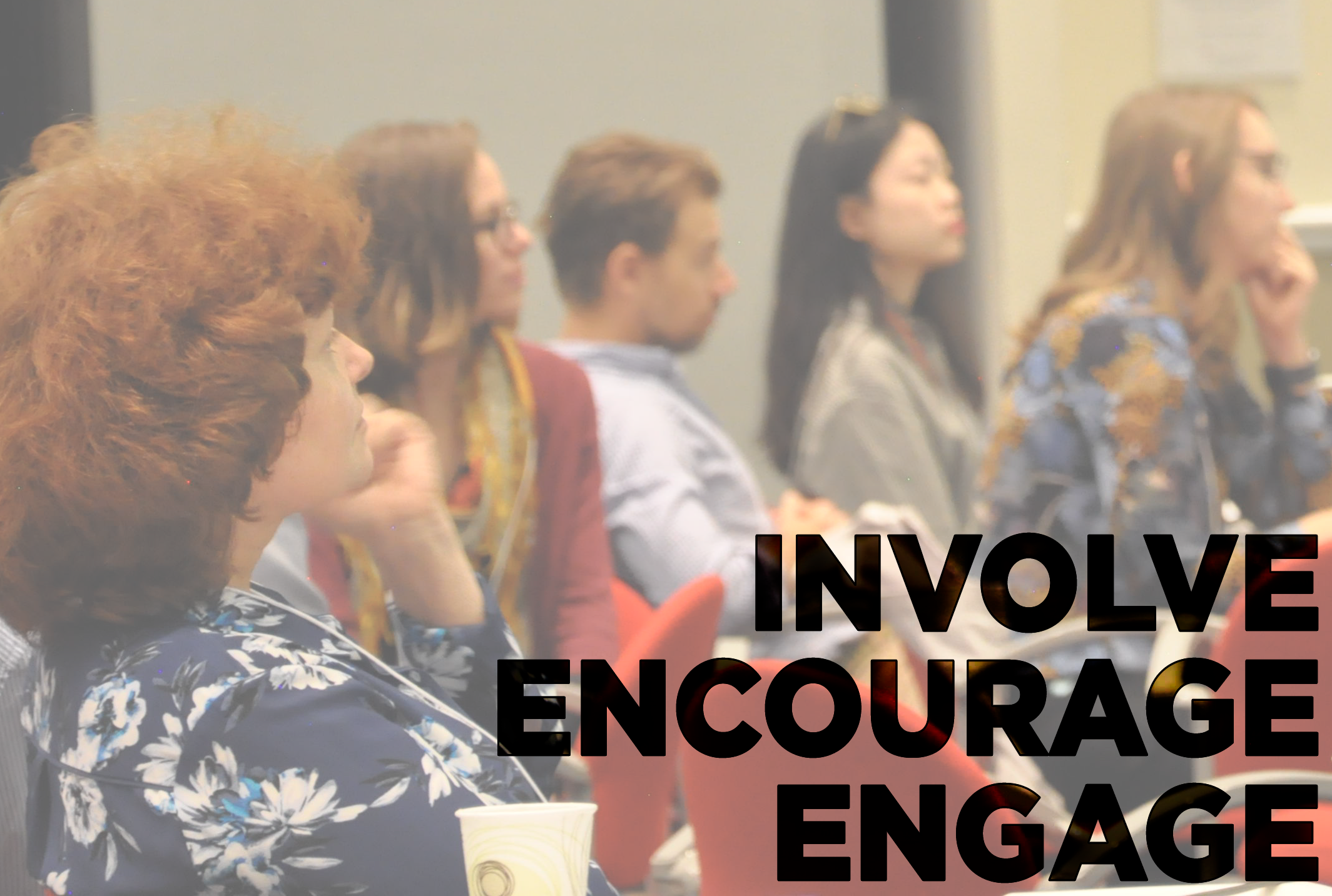 Picture of meeting participants with the words INVOLVE, ENCOURAGE, ENGAGE overlaid